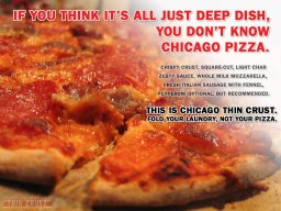 If you think it's all just deep dish, you don't know Chicago Pizza.